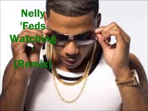 Nelly -  Feds Watching (Remix)