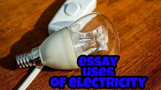 Essay on uses of electricity. importance of electricity. paragraph on great invention of science.