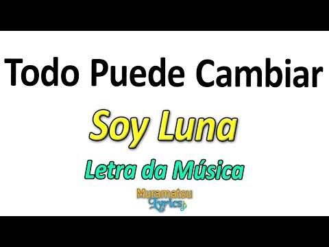Elenco de Soy Luna - Todo Puede Cambiar - Letra / Lyrics