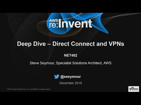 AWS re:Invent 2016: Deep Dive: AWS Direct Connect and VPNs (NET402)
