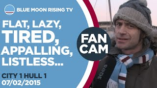 WE WERE FLAT, LAZY, TIRED, APPALLING | Manchester City 1 Hull 1 | FANCAM