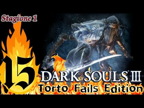 ''First Try'' Dark Souls III_Torto Fails Edition_Semi Nonsense Run_ITA #15