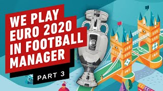 Euro 2020 in Football Manager feat Football Ramble Daily Part 3