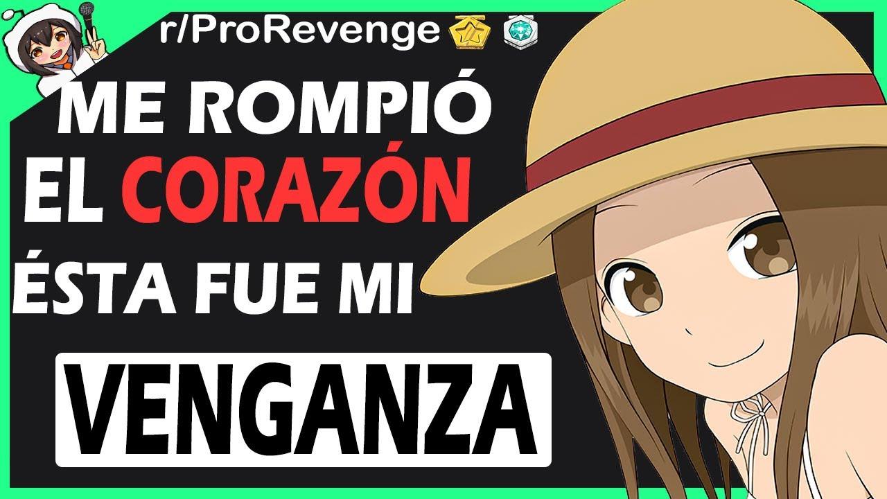 ProRevenge: ME ROMPIÓ EL CORAZÓN; ÉSTA FUE MI VENGANZA..