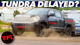 BREAKING NEWS: The New Toyota Tundra May Be Coming Later Than We Thought!
