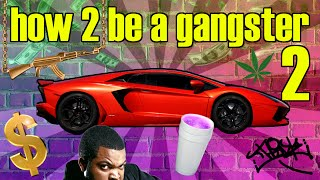 how 2 be a gangster (pt.2)