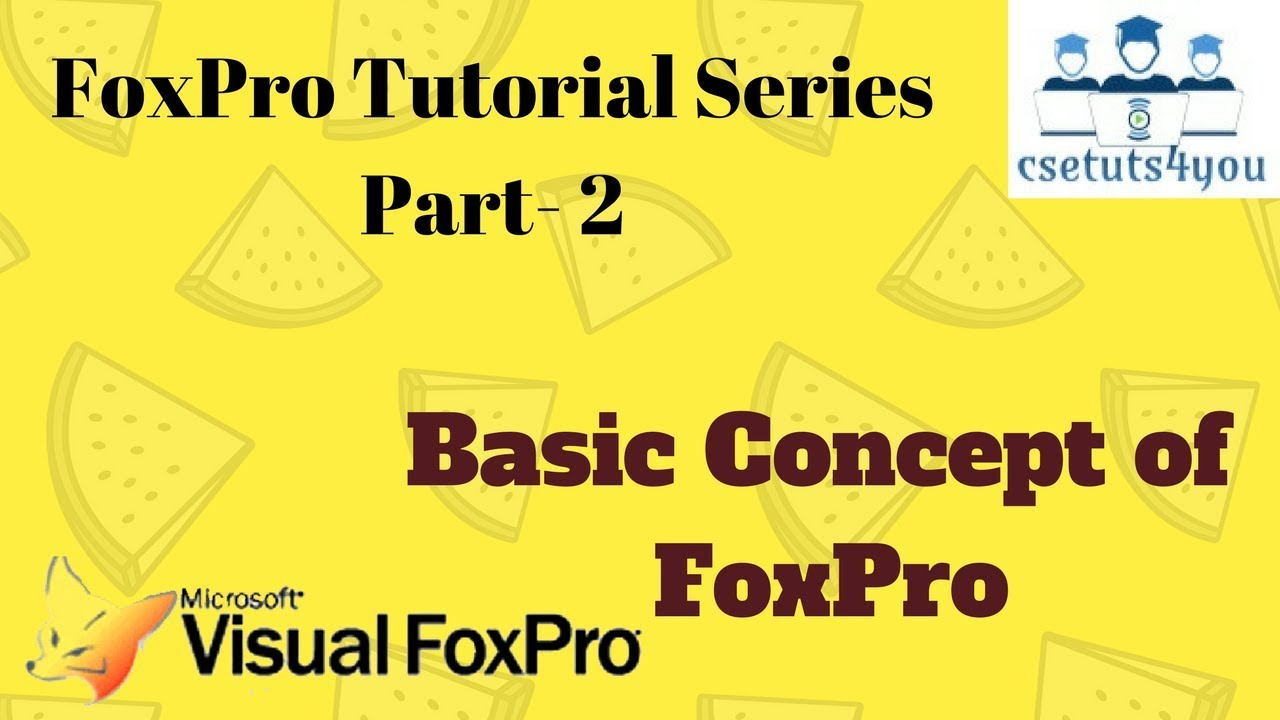 FoxPro Tutorial Series - 2  Basic Concept of FoxPro