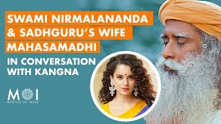 Sadhguru Shares His Wife and Swami Nirmalananda's Mahasamadhi Incident with Kangana Ranaut | MOI