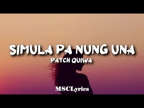 Download Simula pa nung una - Patch Quiwa(Lyrics)🎵