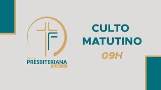 CULTO MATUTINO 09:00H | Igreja Presbiteriana Filadélfia-JP | 30/05/2021