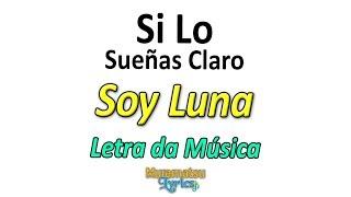 Baixar Elenco de Soy Luna - Si Lo Sueñas Claro - Letra / Lyrics