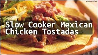 Recipe Slow Cooker Mexican Chicken Tostadas