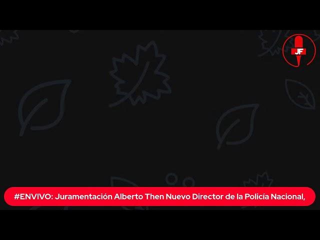 #ENVIVO: Juramentación Alberto Then  Nuevo Director de la Policía Nacional,