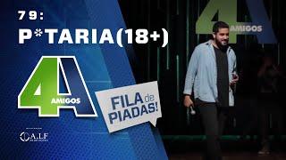 FILA DE PIADAS - PUTARIA - #79 (+18)