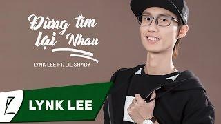 Đừng Tìm Lại Nhau   Lynk Lee ft. Lil Shady