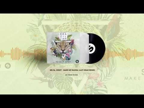 SELVA, Zerky - Make Me Wanna (Lazy Bear Remix) (Spinnin' Records)