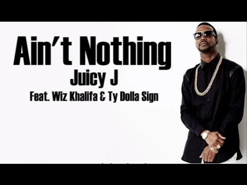 Juicy J – 'Ain't Nothing' (Feat. Wiz Khalifa & Ty Dolla Sign) (Lyric Video)
