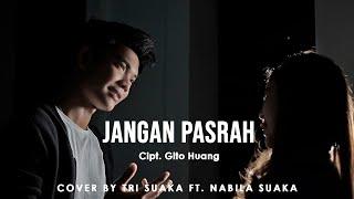 Gambar cover JANGAN PASRAH - NABILA SUAKA FT  TRI SUAKA2 (LIRIK) CIPT. GITO HUANG
