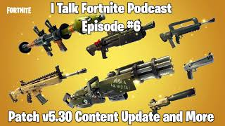 I Talk Fortnite Podcast #6 - Patch v5.3 Content Update and More