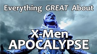 Everything GREAT About X-Men: Apocalypse!
