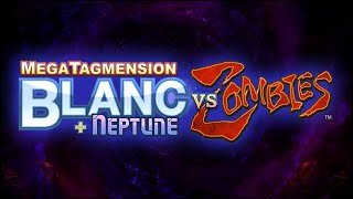 MegaTagmension Blanc + Neptune VS Zombies part 1: Let