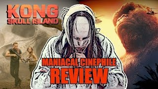 Kong: Skull Island Movie Review – Maniacal Cinephile