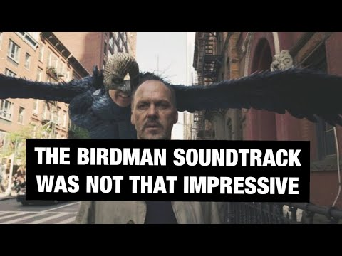 The Birdman Soundtrack Was Not That Impressive (debate)