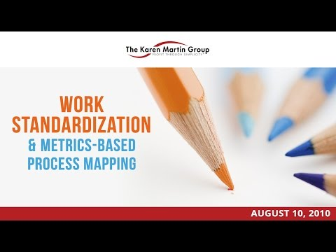 Work Standardization & Metrics-Based Process Mapping