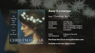 Away in a manger - John Rutter (arr.) , The Cambridge Singers and Orchestra, J.R. Murray