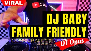 DJ BABY FAMILY FRIENDLY (CLEAN BANDIT) ♫ LAGU TIK TOK TERBARU REMIX ORIGINAL 2021