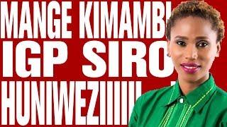 MANGE KIMAMBI : IGP SIRO HUNIWEZIIII....!!!