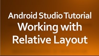 Android Studio Tutorial - 06 - Working with Relative Layout