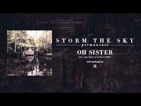 Storm The Sky - Oh Sister (feat. Jake Taylor of In Hearts Wake)