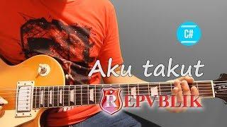 Tutorial Gitar Melodi Repvblik Aku Takut Slow Motion Mudah Di Pahami By Sobat P