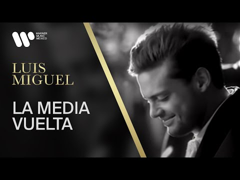 "Luis Miguel - ""La Media Vuelta"" (Video Oficial)"