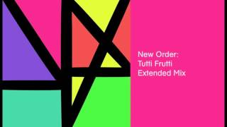 New Order - Tutti Frutti (Extended Mix)