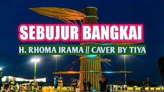 SEBUJUR BANGKAI | H RHOMA IRAMA || COVER BY TIYA/Lirik