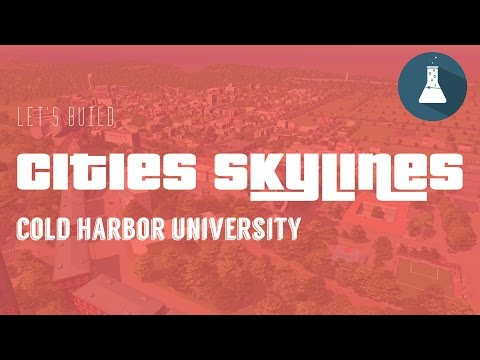 Let's Play Cities Skylines -- Ep 3 -- Cold Harbor University