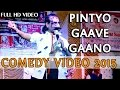 Download PINTIYA Comedy 2015 | 'Pintyo Gaave Gaano' | Rajasthani New COMEDY  | Live Jokes | Funny s MP3 song and Music Video