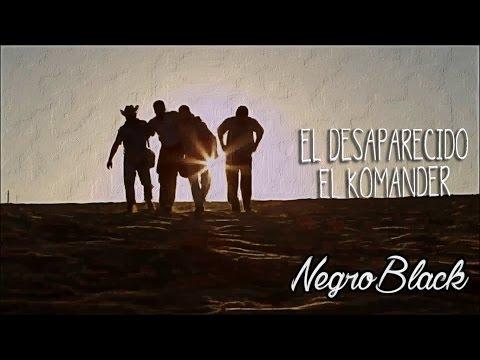 El Komander -Desaparecido ·Video· (Estudio) 2016