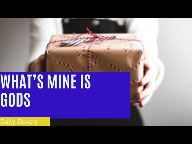 What's Mine is God's (Daily Devo 9)