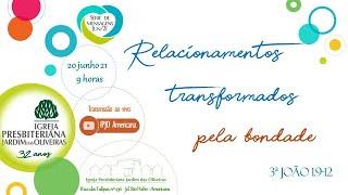 Relacionamentos transformados pela bondade - 20.06.21