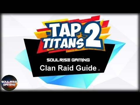 Tap Titans 2 | ULTIMATE Clan Raid Guide