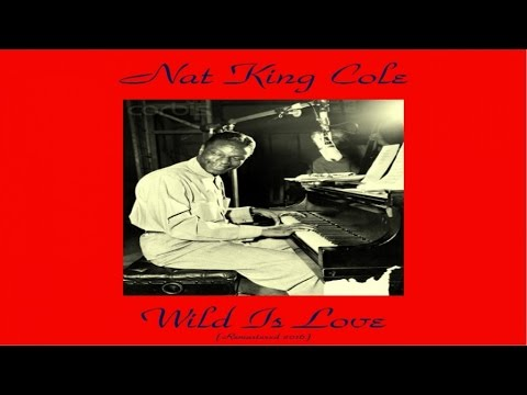 Nat King Cole - Wild Is Love - Remastered 2016
