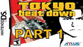 Tokyo Beat Down (NDS) Walkhrough Part 1 With Commentary