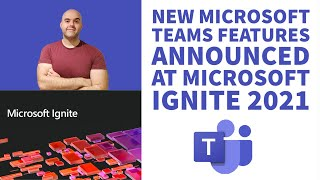New Microsoft Teams Features Announced at Microsoft Ignite 2021