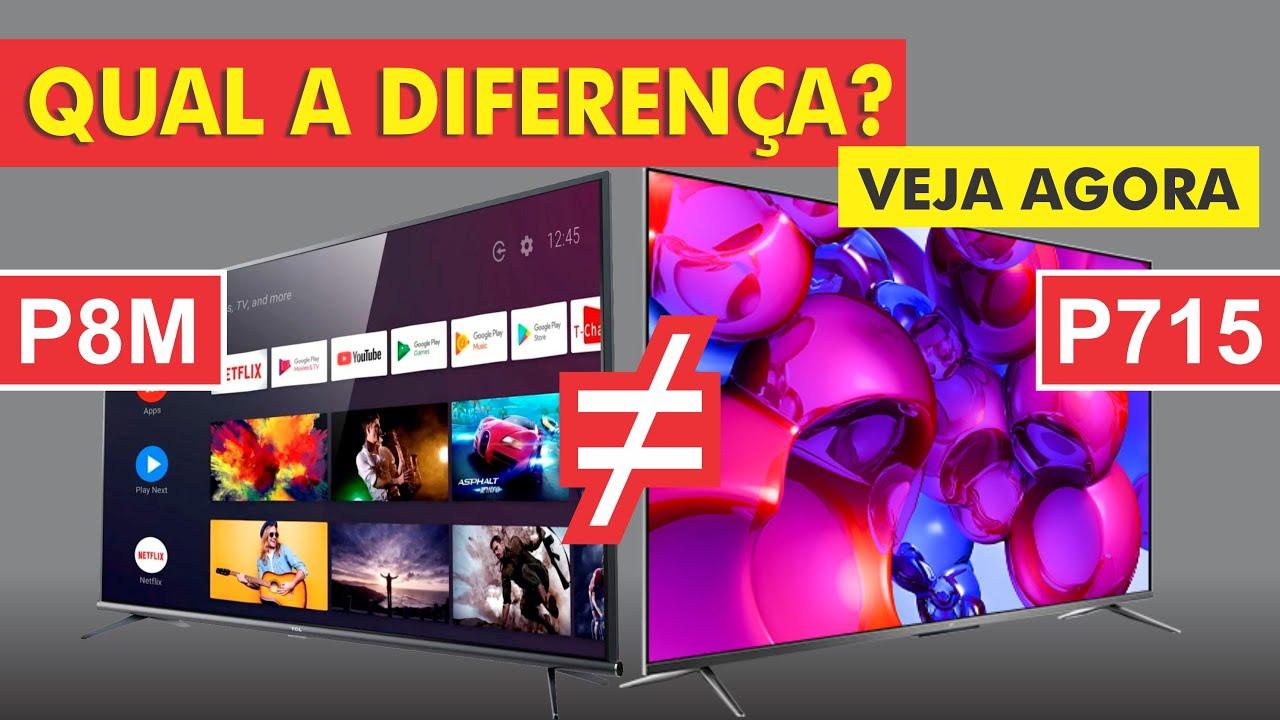 Veja a diferença da Smart tv TCL P715 para TCL P8M | P 715