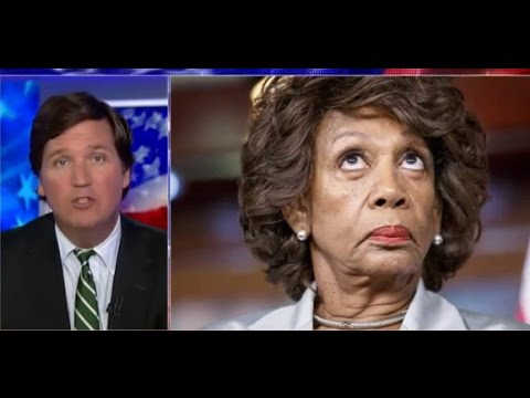 "TUCKER CARLSON ""TELL MAXINE WATERS HER DREAM JUST DIED!"""