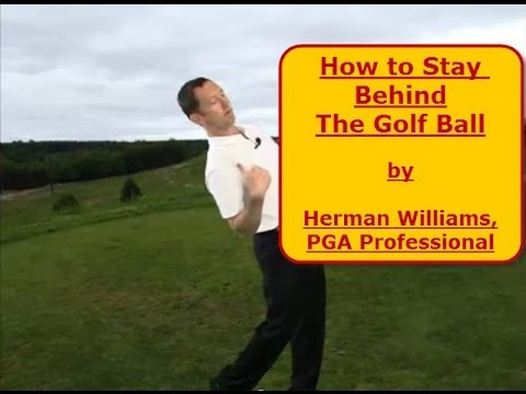 Golf Swing Lesson How to Stay Behind the Ball in Golf by Herman Williams, PGA