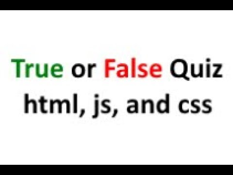 Making A True Or False Quiz Using Html, Javascript, And Css